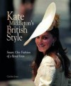 Kate Middleton's British Style: Smart, Chic Fashion from a Royal Icon - Caroline Jones