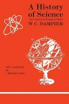 A History of Science and Its Relations with Philosophy and Religion - William Dampier