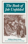 The Book of Job Unfolded - William Henry Green, Michael J. McHugh