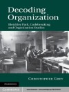 Decoding Organization - Christopher Grey