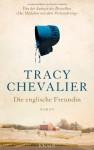 Die englische Freundin: Roman - Anne Rademacher, Tracy Chevalier