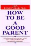 How to Be a Good Parent: By Dealing Effectively with the Most Common Behavioral Problems of Children - Don H. Fontenelle
