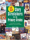 450 More Story S-t-r-e-t-c-h-e-r-s (Stretchers) for the Primary Grades: Activities to Expand Children's Favorite Books - Shirley C. Raines