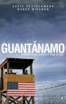 Guantanamo: A Critical History of the U.S. Base in Cuba - David Deutschmann