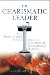 The Charismatic Leader: The Presentation Of Self And The Creation Of Educational Settings - Dale L. Brubaker