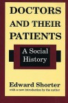 Doctors and Their Patients: A Social History - Edward Shorter