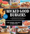 Wicked Good Burgers: Fearless Recipes and Uncompromising Techniques for the Ultimate Patty - Andy Husbands, Chris Hart, Andrea Pyenson