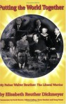 Putting the World Together: My Father Walter Reuther, The Liberal Warrior - Elisabeth reuther Dickmeyer