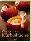 Wunderbare Kürbisküche - Karin Messerli