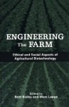Engineering the Farm: The Social and Ethical Aspects of Agricultural Biotechnology - Marc Lappe, Britt Bailey