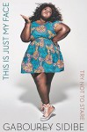 This Is Just My Face: Try Not to Stare - Gabourey Sidibe
