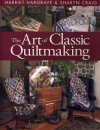 The Art of Classic Quiltmaking - Harriet Hargrave, Sharyn Squier Craig