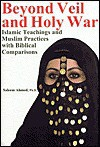 Beyond Veil Holy War: Islamic Teachings and Muslim Practices with Biblical Comparisons - Saleem Ahmed, Reynold Feldman