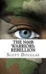 The N00b Warriors: Rebellion: Book Two - Scott Douglas
