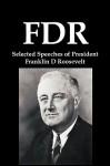 FDR: Selected Speeches of President Franklin D. Roosevelt - Franklin D. Roosevelt