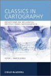 Classics in Cartography: Reflections on influential articles from Cartographica - Martin Dodge