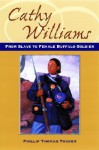 Cathy Williams: From Slave to Buffalo Soldier - Phillip Thomas Tucker