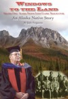 Windows to the Land, An Alaska Native Story Volume 1: Alaska Native Land Claims Trailblazers - Judy Ferguson