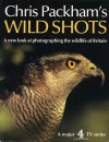 Chris Packham's Wild Shots: A New Look at Photographing the Wildlife of Britain - Chris Packham