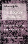 The Book of Resemblances [Vol. 3]: The Ineffaceable the Unperceived - Edmond Jabès