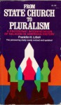 From State Church to Pluralism: A Protestant Interpretation of Religion in American History - Franklin H. Littell