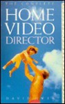 The Complete Home Video Director - David L. Owen
