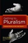 Getting to Pluralism - Marina Ottaway, Amr Hamzawy