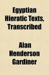 Egyptian Hieratic Texts, Transcribed - Alan H. Gardiner