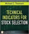 Technical Indicators for Stock Selection - Michael C. Thomsett