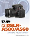 David Busch's Sony Alpha DSLR-A580/A560 Guide to Digital Photography - David D. Busch, Alexander S. White