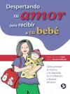 Despertando tu amor para recibir a tu bebe: Como prevenir la tristeza y la depresion en el embarazo y despues del parto - Maria Asuncion Lara, Maria Asuncion Lara