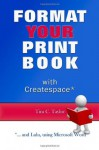 Format YOUR Print Book with Createspace - Tim C. Taylor