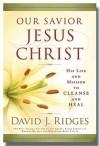 Our Savior Jesus Christ - David J. Ridges