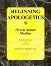 Beginning Apologetics 9: How To Answer Muslims - Frank Chacon, Jim Burnham, Mitch Pacwa, Father Frank Chacon and Jim Burnha