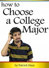 How to Choose a Major: An Essential Guide to Choosing a Major in College - Patrick Haas