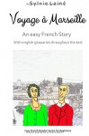 Voyage à Marseille, an easy French story: with english glossaries throughout the text (Easy French Reader Series for Beginners) (Volume 6) - Sylvie Lainé