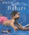 Water Babies: Teach Your Baby the Joys of Water--from Newborn Floating to Toddler Swimming (New Age) - Francoise Barbira Freedman