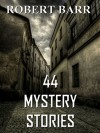 44 Mystery Stories: Collection - Robert Barr