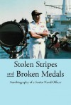 Stolen Stripes and Broken Medals:Autobiography of a Senior Naval Officer - Muhammad Anwar