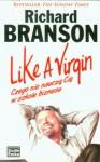 Like a Virgin Czego nie naucza Cie w szkole biznesu (Polska Wersja Jezykowa) - Branson Richard