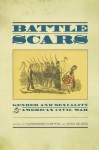 Battle Scars: Gender and Sexuality in the American Civil War - Catherine Clinton, Nina Silber
