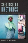 Spectacular Rhetorics: Human Rights Visions, Recognitions, Feminisms - Wendy Hesford, Inderpal Grewal, Caren Kaplan, Robyn Wiegman