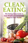 Clean Eating: The Eating Clean Guide to Lose Weight, Feel Great and Improve Your Health - Jennifer Williams