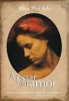 A Pesar del Amor - Alma Flor Ada