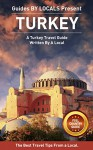 Turkey: By Locals FULL COUNTRY GUIDE - A Turkey Travel Guide Written By A Turkish: The Best Travel Tips About Where to Go and What to See in Turkey (Turkey ... Turkey, Istanbul Travel Guide, Istanbul) - By Locals, Turkey, Istanbul