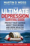 The Ultimate Depression Survival Guide: Protect Your Savings, Boost Your Income, and Grow Wealthy Even in the Worst of Times - Martin Weiss