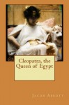 Cleopatra, the Queen of Egypt - Jacob Abbott