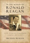 In the Words of Ronald Reagan: The Wit, Wisdom, and Eternal Optimism of America's 40th President - Michael Reagan