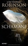 Schamane: Roman - Kim Stanley Robinson, Jakob Schmidt