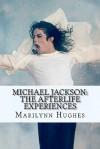Michael Jackson: The Afterlife Experiences: A Theology Of Michael Jackson's Life And Lyrics - Marilynn Hughes